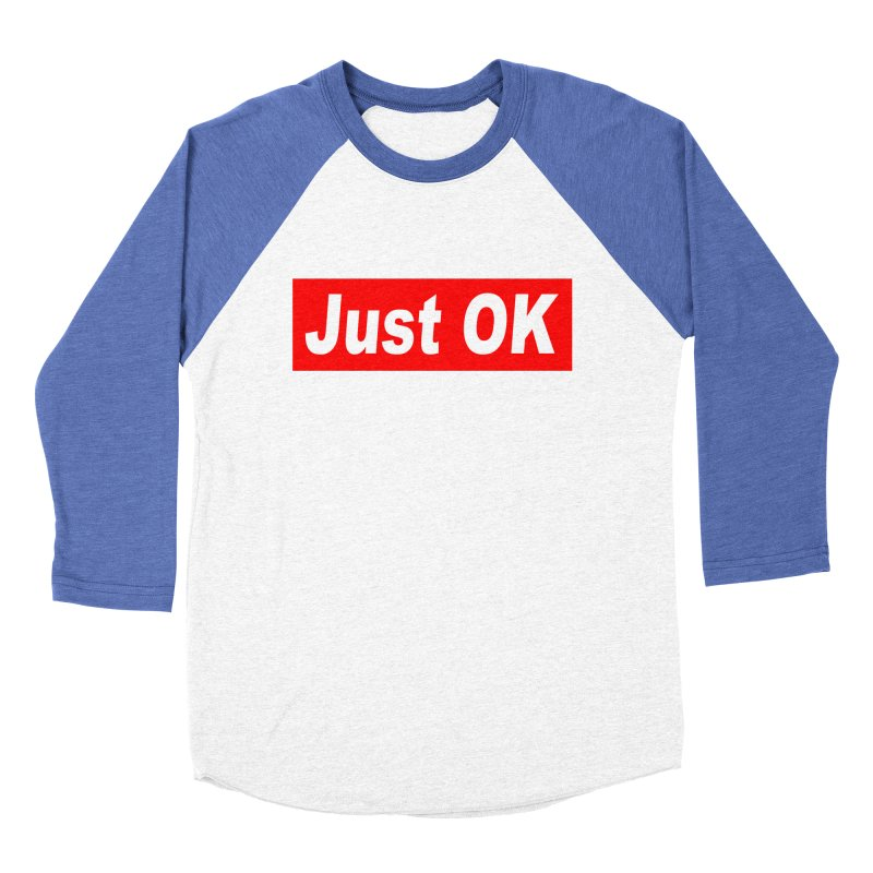 Just OK Men's Baseball Triblend Longsleeve T-Shirt by doombxny's Artist Shop