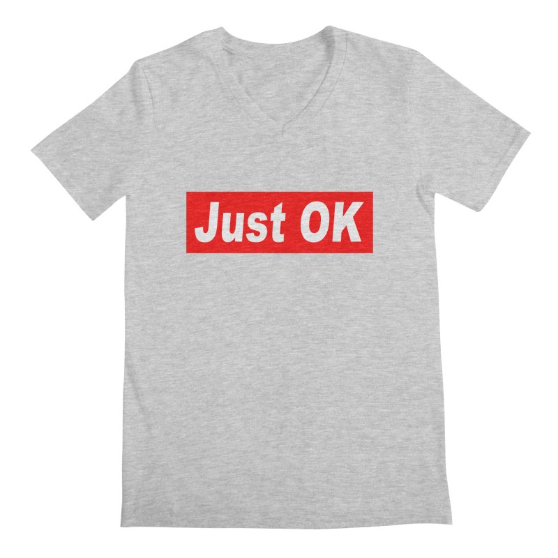 Just OK Men's V-Neck by doombxny's Artist Shop