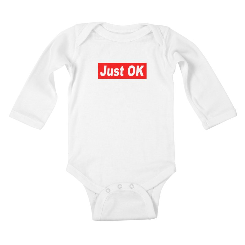 Just OK Kids Baby Longsleeve Bodysuit by doombxny's Artist Shop