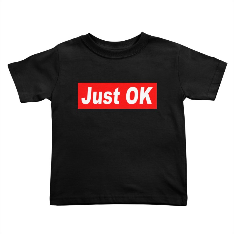 Just OK Kids Toddler T-Shirt by doombxny's Artist Shop
