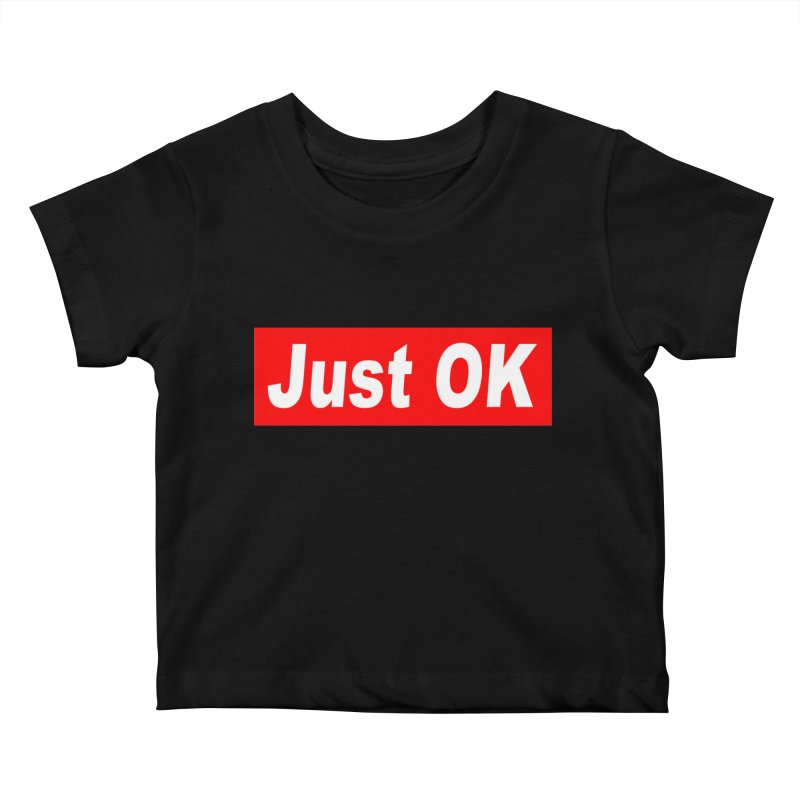 Just OK Kids Baby T-Shirt by doombxny's Artist Shop