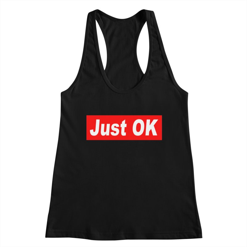 Just OK Women's Tank by doombxny's Artist Shop