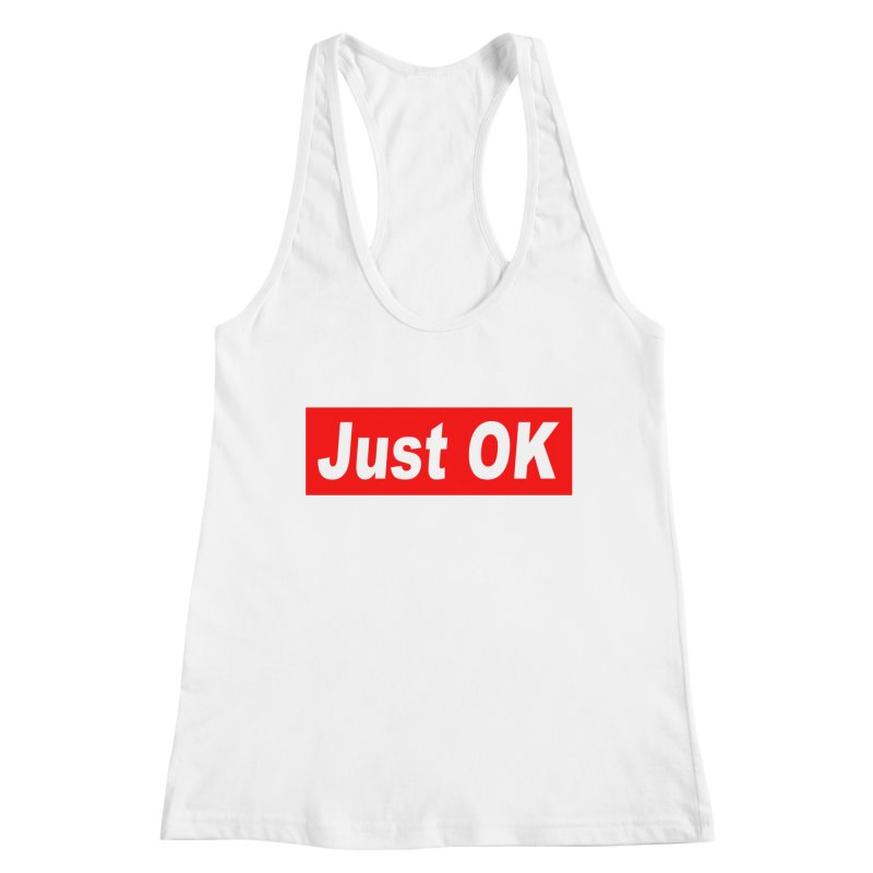 Just OK Women's Tank by doombxny's Artist Shop