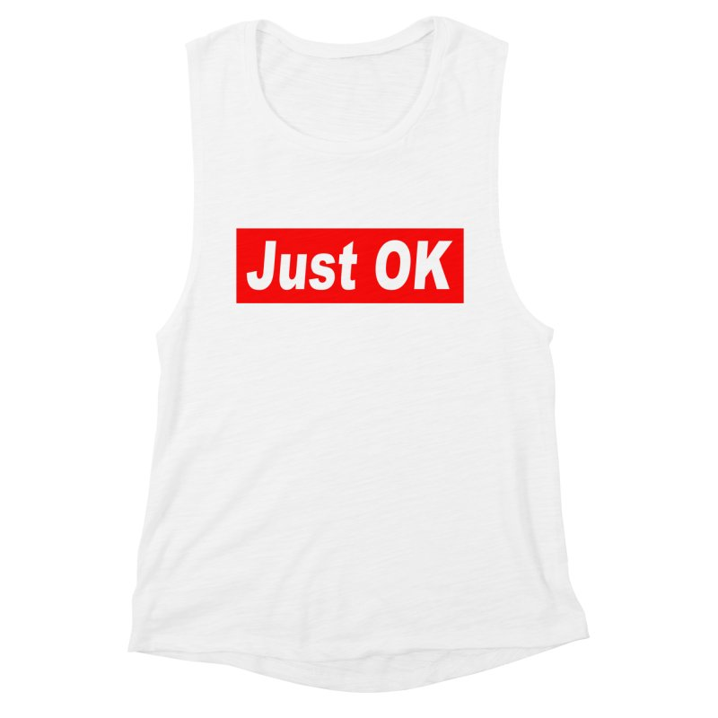 Just OK Women's Muscle Tank by doombxny's Artist Shop
