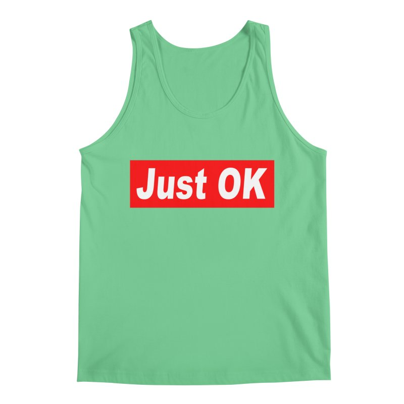 Just OK Men's Tank by doombxny's Artist Shop