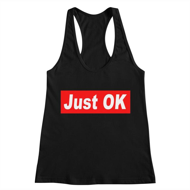 Just OK Women's Racerback Tank by doombxny's Artist Shop
