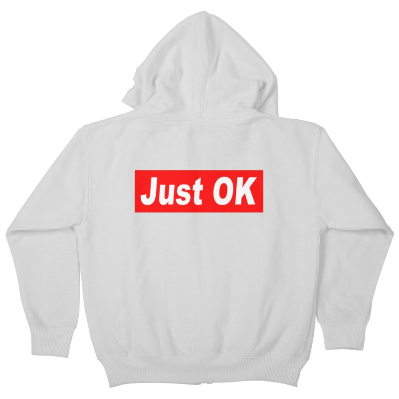Just OK Kids Zip-Up Hoody by doombxny's Artist Shop