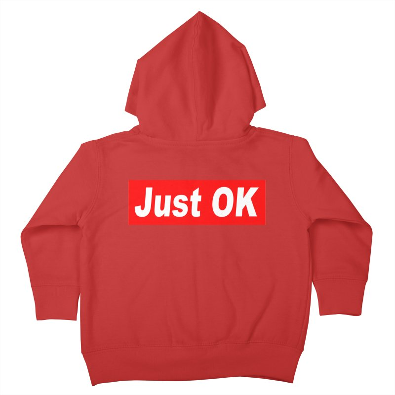 Just OK Kids Toddler Zip-Up Hoody by doombxny's Artist Shop