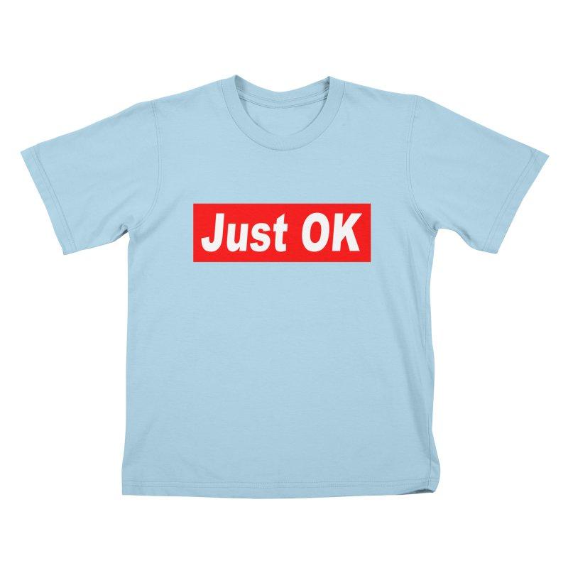 Just OK Kids T-Shirt by doombxny's Artist Shop