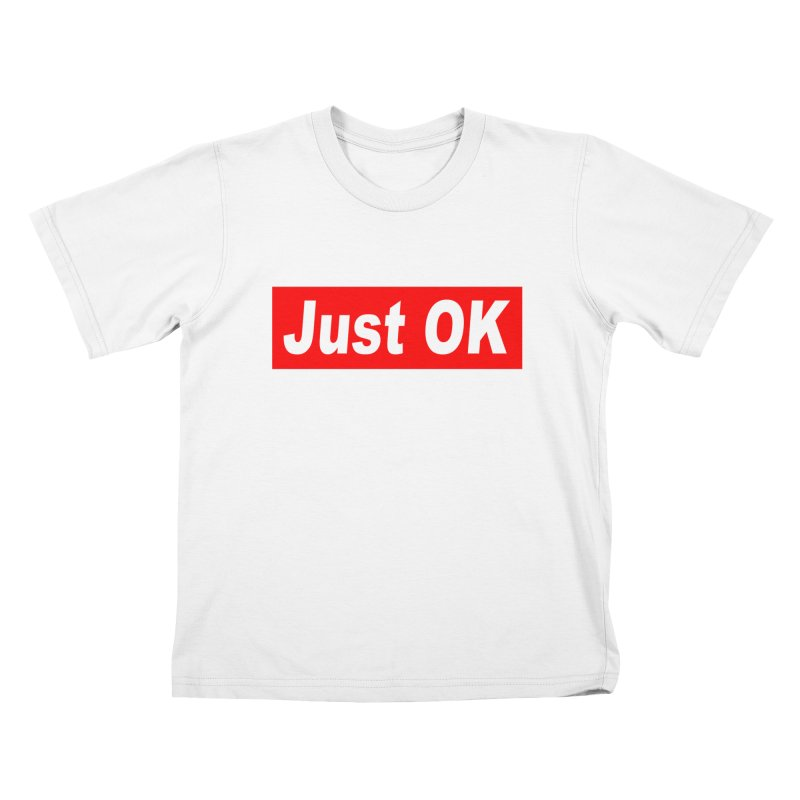Just OK Kids T-Shirt by doombxny's Artist Shop