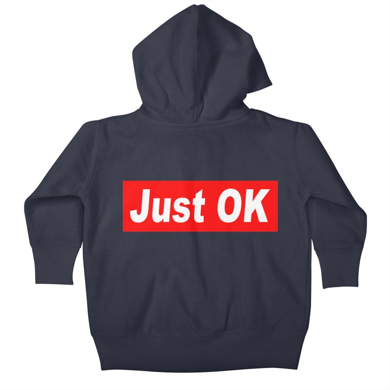 Just OK Kids Baby Zip-Up Hoody by doombxny's Artist Shop