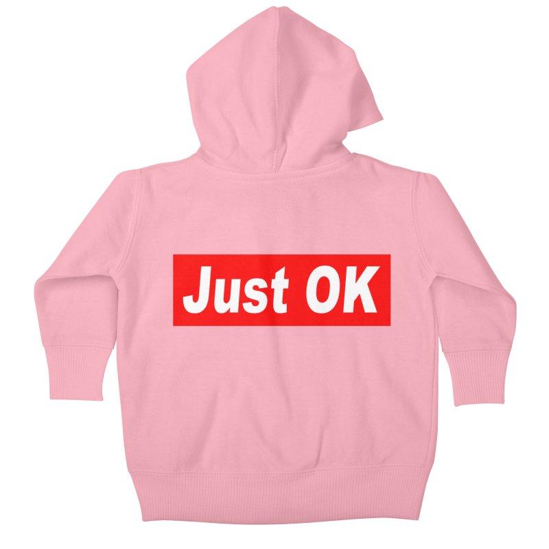 Just OK Kids Baby Zip-Up Hoody by doombxny's Artist Shop