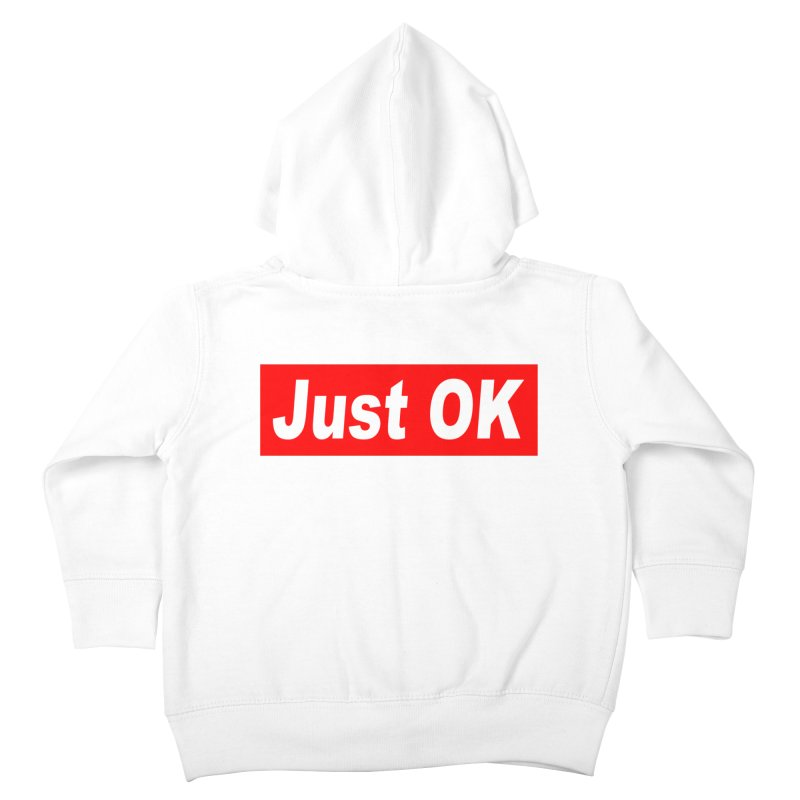 Just OK Kids Toddler Zip-Up Hoody by doombxny's Artist Shop