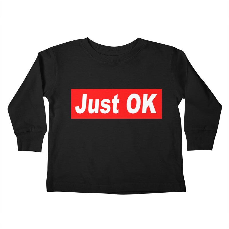 Just OK Kids Toddler Longsleeve T-Shirt by doombxny's Artist Shop