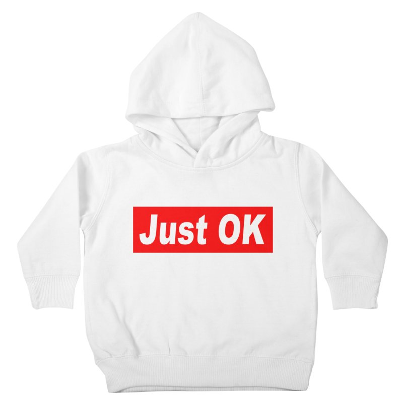 Just OK Kids Toddler Pullover Hoody by doombxny's Artist Shop