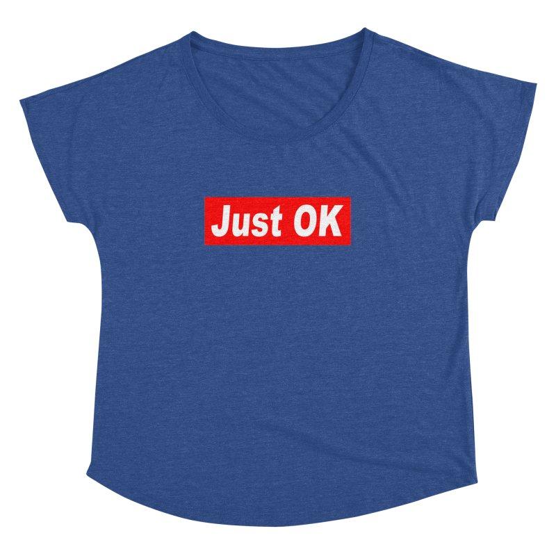 Just OK Women's Dolman Scoop Neck by doombxny's Artist Shop