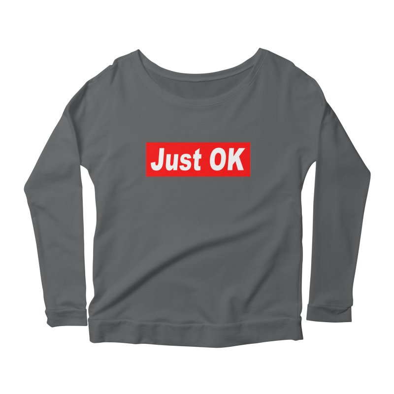 Just OK Women's Scoop Neck Longsleeve T-Shirt by doombxny's Artist Shop