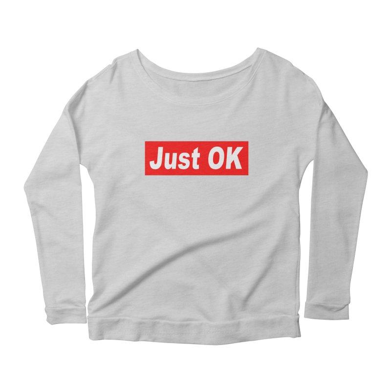 Just OK Women's Scoop Neck Longsleeve T-Shirt by doombxny's Artist Shop