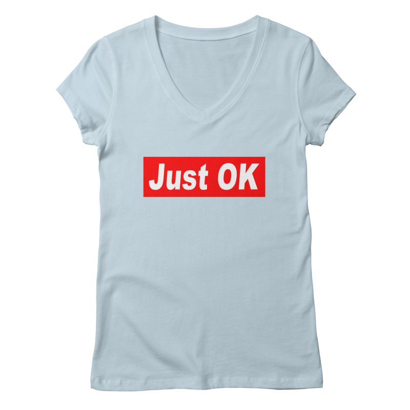 Just OK Women's Regular V-Neck by doombxny's Artist Shop