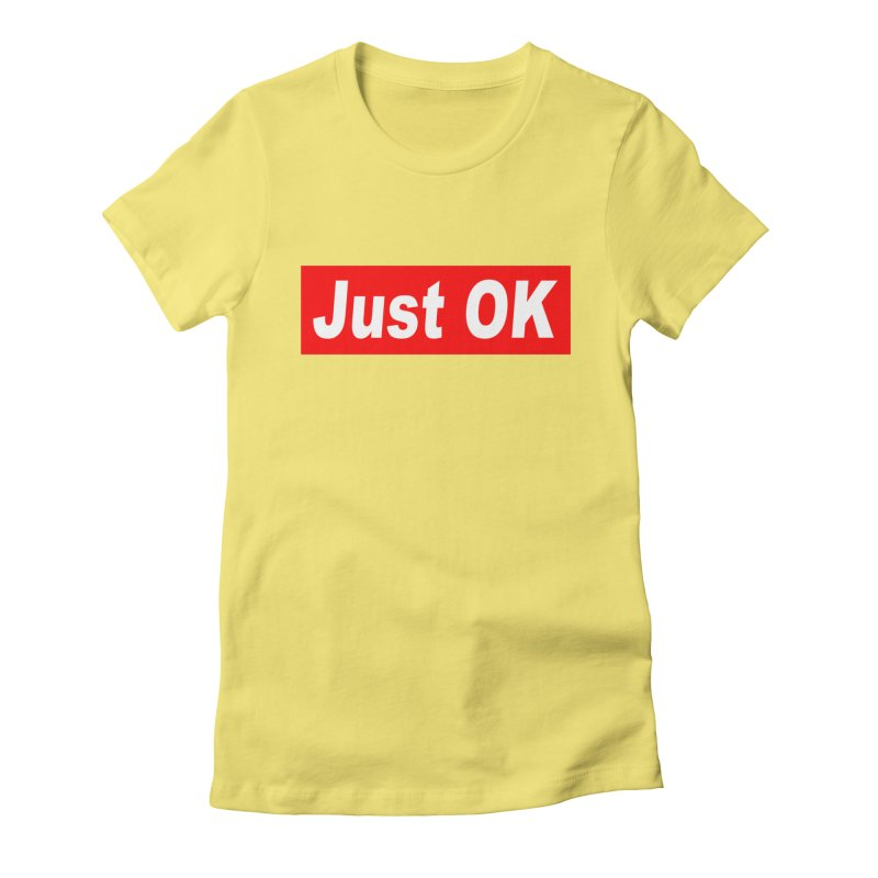 Just OK Women's Fitted T-Shirt by doombxny's Artist Shop