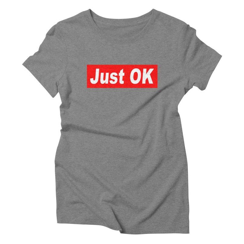 Just OK Women's Triblend T-Shirt by doombxny's Artist Shop