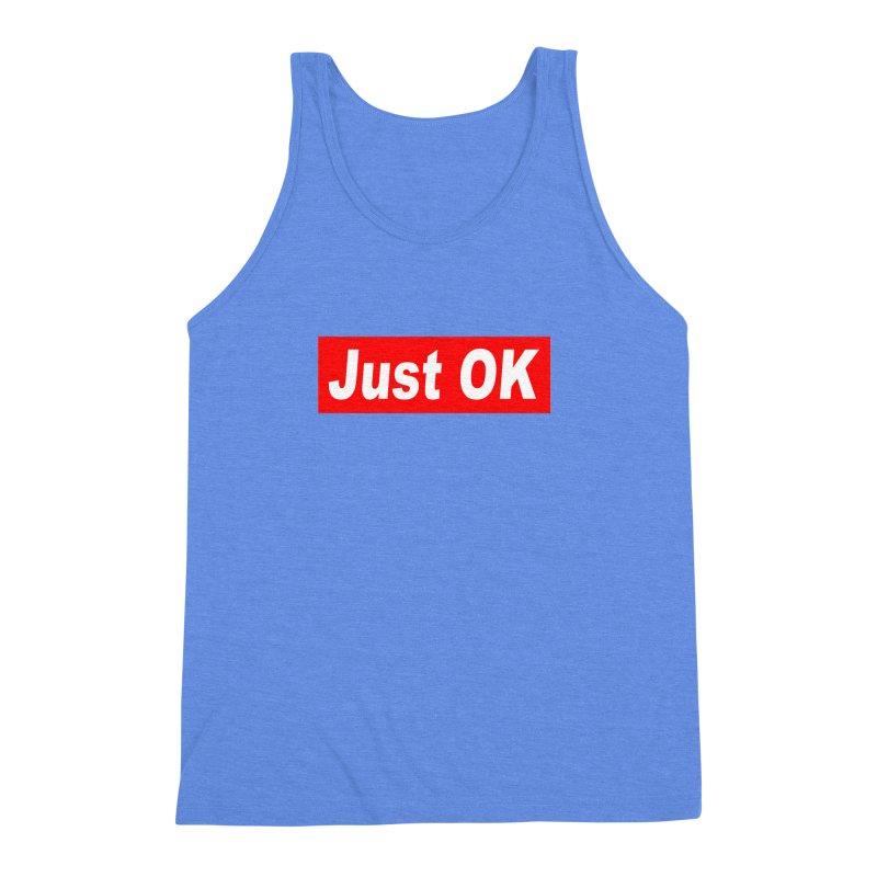 Just OK Men's Triblend Tank by doombxny's Artist Shop