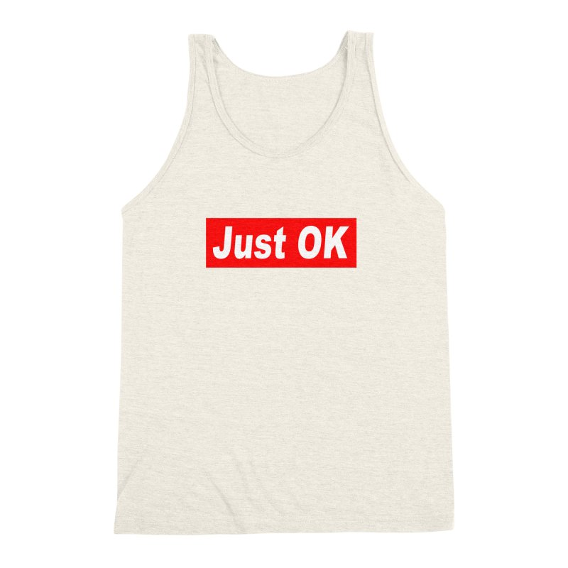 Just OK Men's Triblend Tank by doombxny's Artist Shop