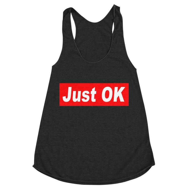 Just OK Women's Racerback Triblend Tank by doombxny's Artist Shop