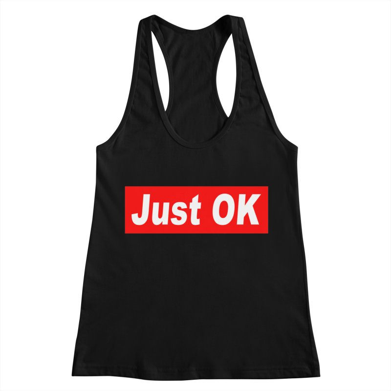 Just OK Women's Racerback Tank by doombxny's Artist Shop