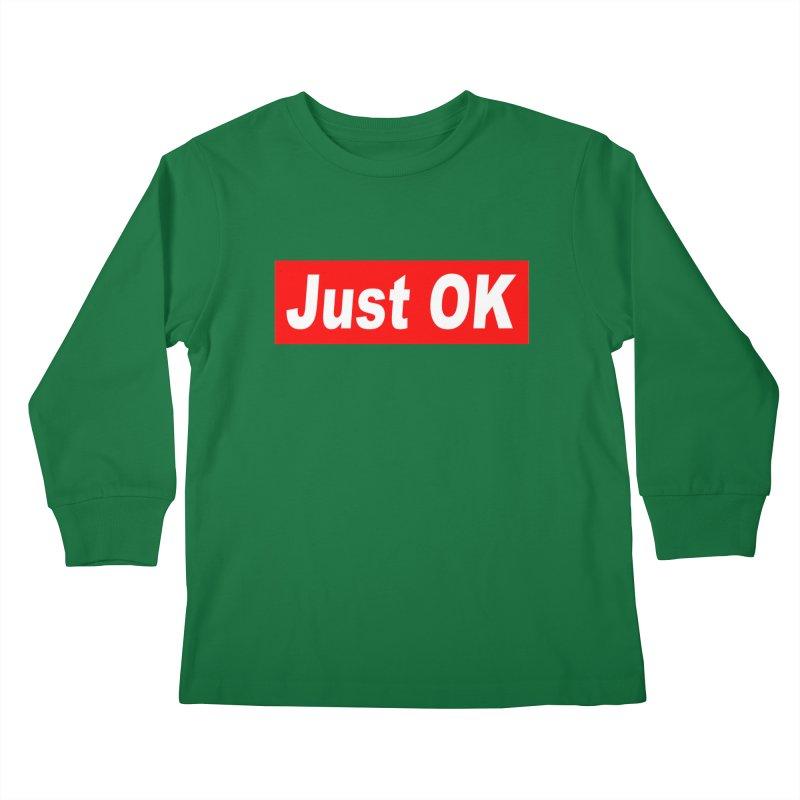 Just OK Kids Longsleeve T-Shirt by doombxny's Artist Shop