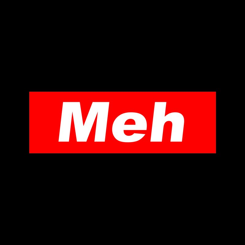 Meh Women's T-Shirt by doombxny's Artist Shop
