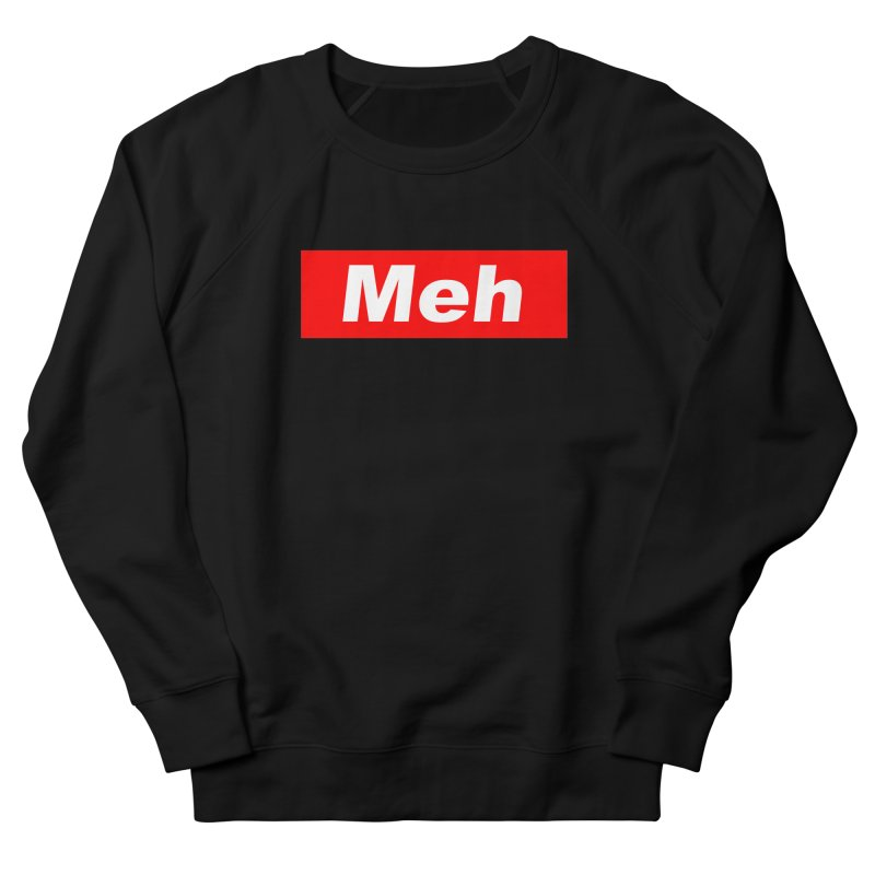 Meh Women's French Terry Sweatshirt by doombxny's Artist Shop