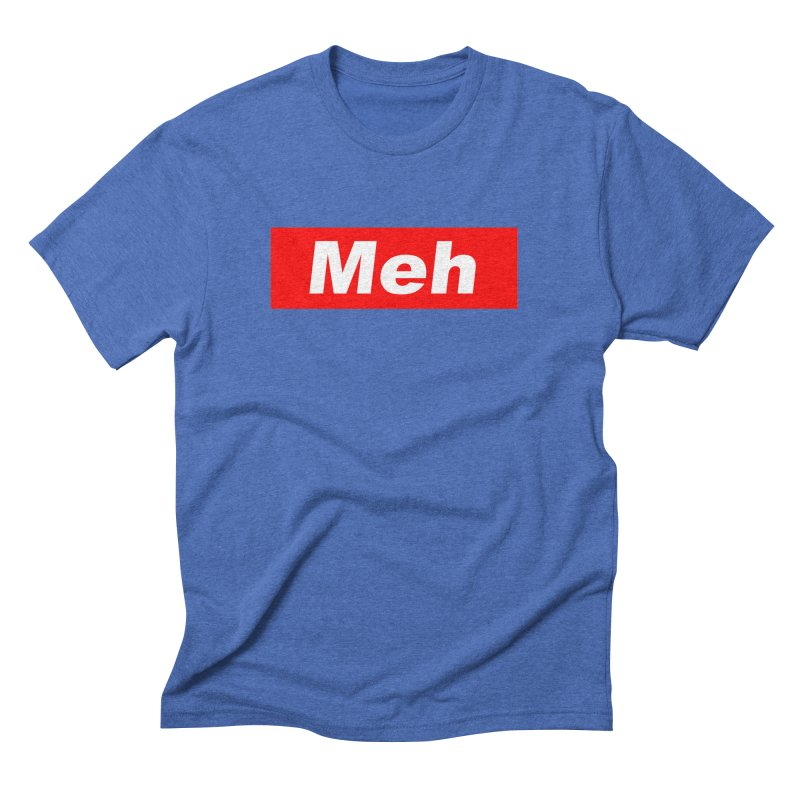 Meh Men's Triblend T-Shirt by doombxny's Artist Shop
