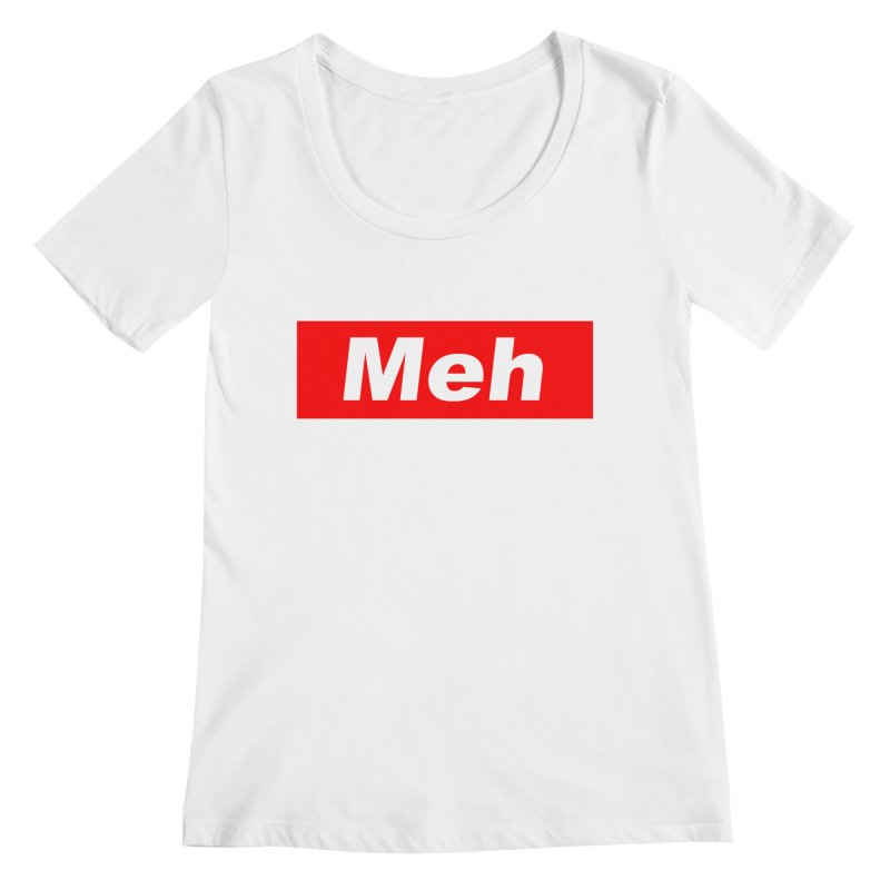 Meh Women's Regular Scoop Neck by doombxny's Artist Shop
