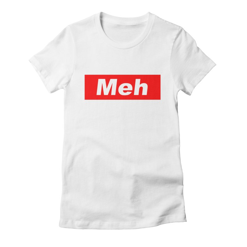 Meh Women's Fitted T-Shirt by doombxny's Artist Shop