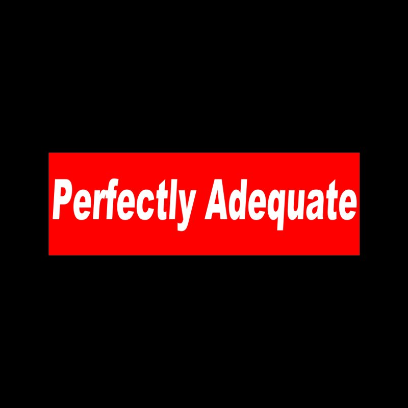 Perfectly Adequate Women's Scoop Neck by doombxny's Artist Shop