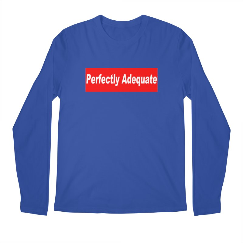 Perfectly Adequate Men's Longsleeve T-Shirt by doombxny's Artist Shop