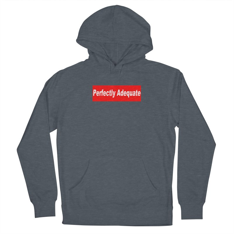 Perfectly Adequate Women's French Terry Pullover Hoody by doombxny's Artist Shop
