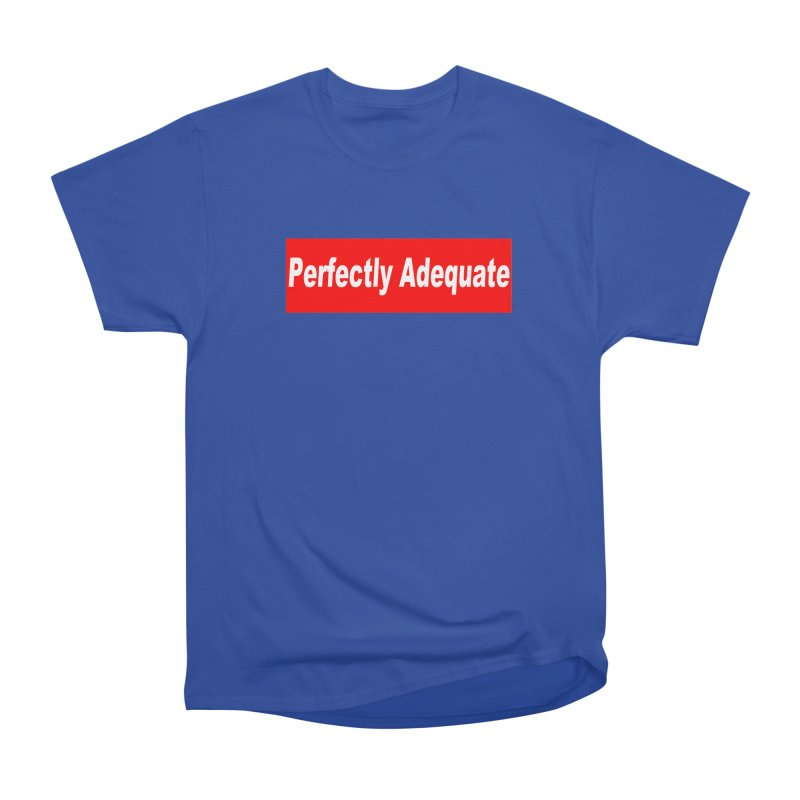 Perfectly Adequate Men's Heavyweight T-Shirt by doombxny's Artist Shop