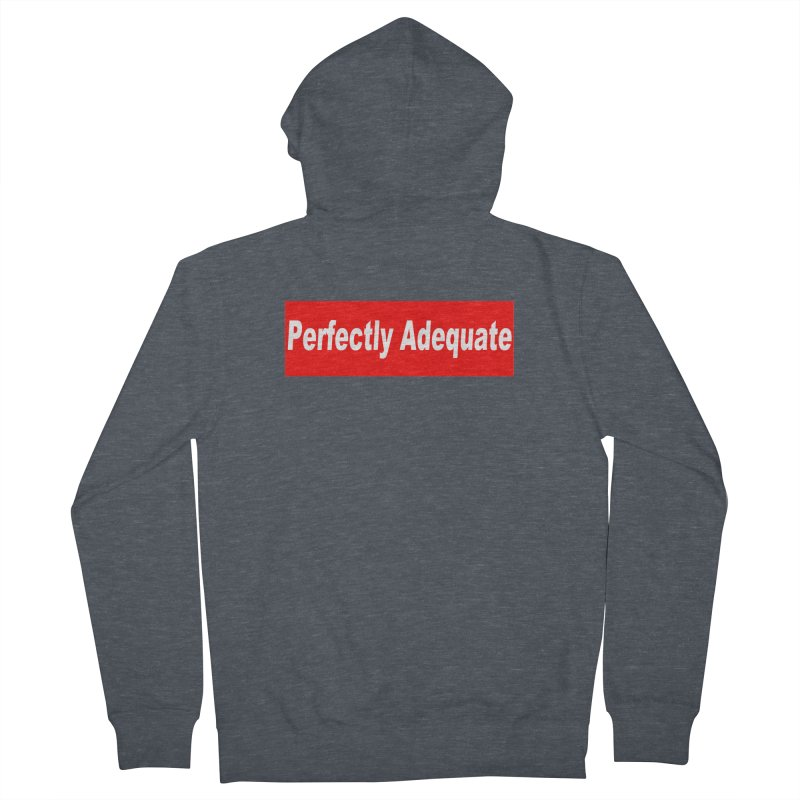 Perfectly Adequate Women's French Terry Zip-Up Hoody by doombxny's Artist Shop