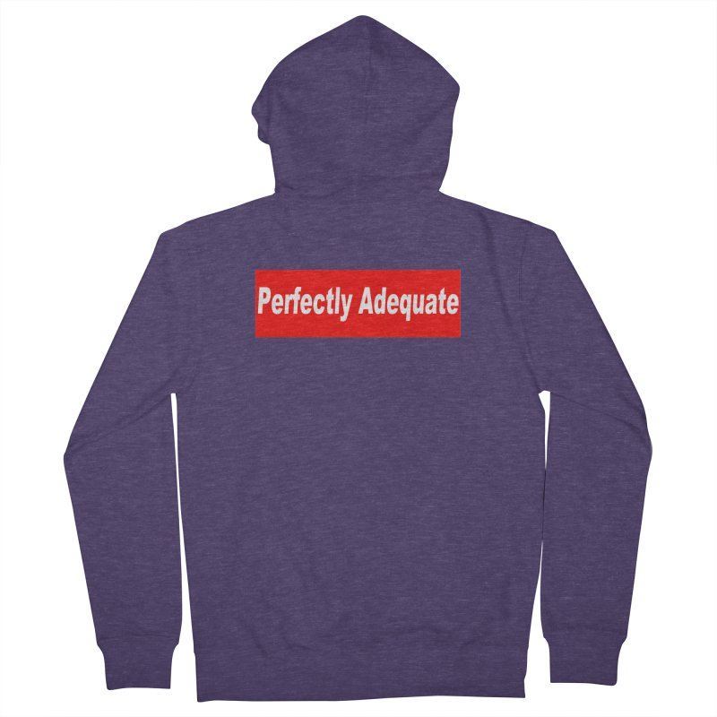 Perfectly Adequate Men's French Terry Zip-Up Hoody by doombxny's Artist Shop