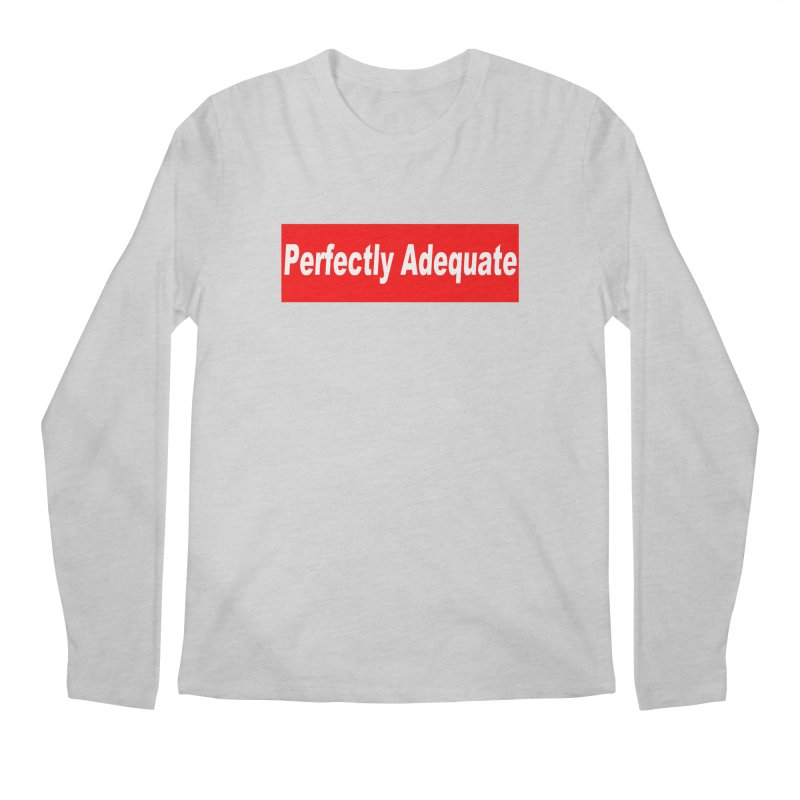 Perfectly Adequate Men's Regular Longsleeve T-Shirt by doombxny's Artist Shop