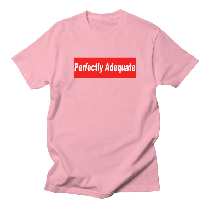 Perfectly Adequate Men's Regular T-Shirt by doombxny's Artist Shop