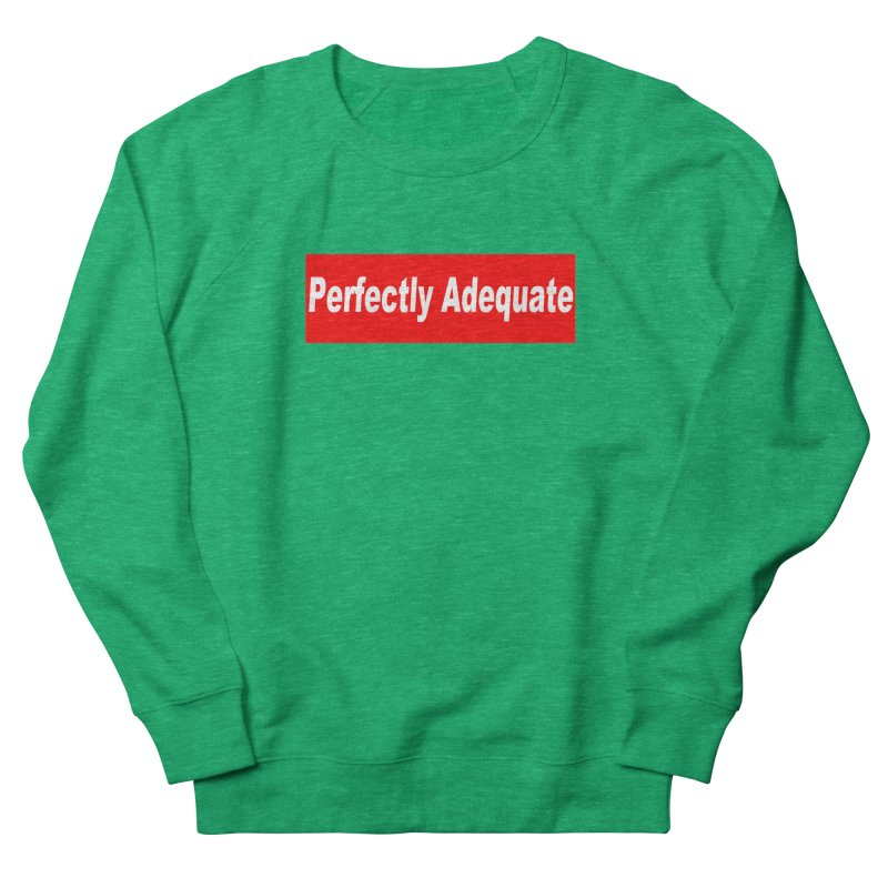 Perfectly Adequate Women's Sweatshirt by doombxny's Artist Shop