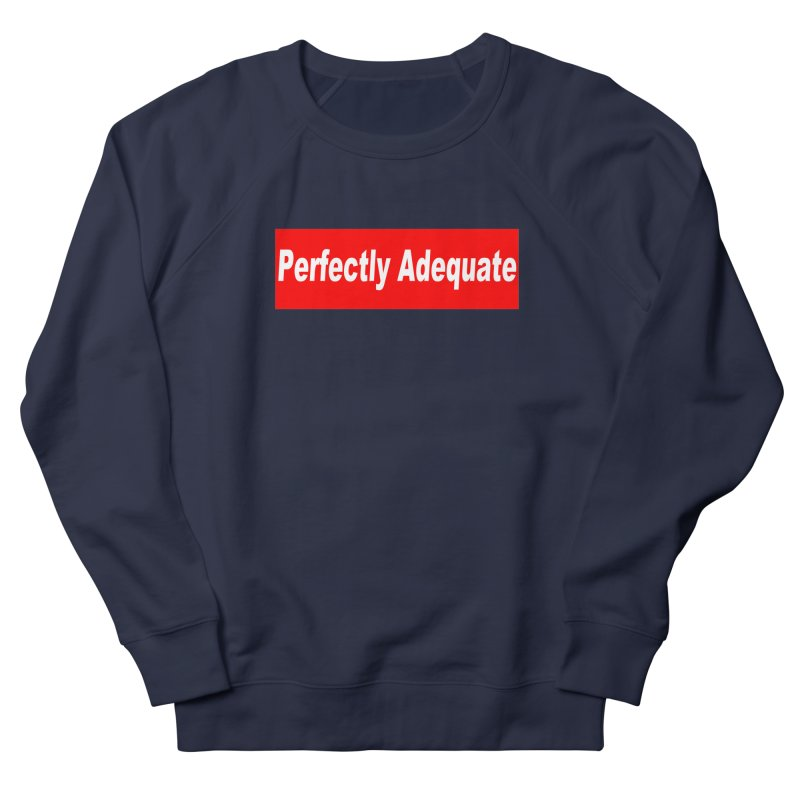 Perfectly Adequate Women's French Terry Sweatshirt by doombxny's Artist Shop