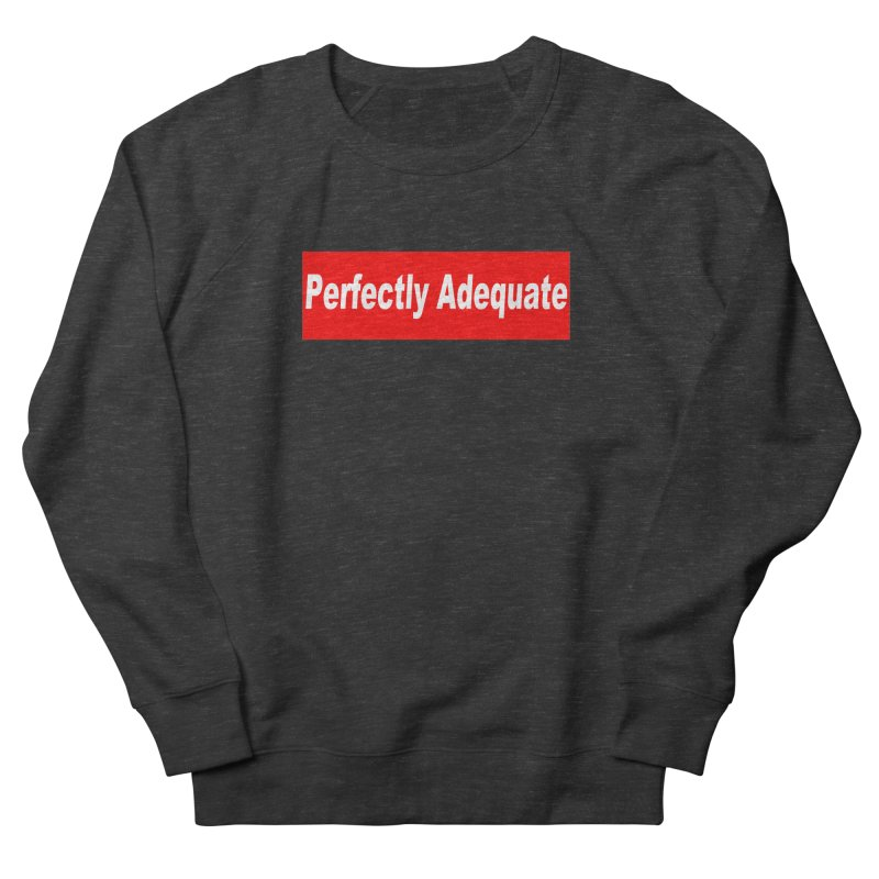 Perfectly Adequate Men's French Terry Sweatshirt by doombxny's Artist Shop