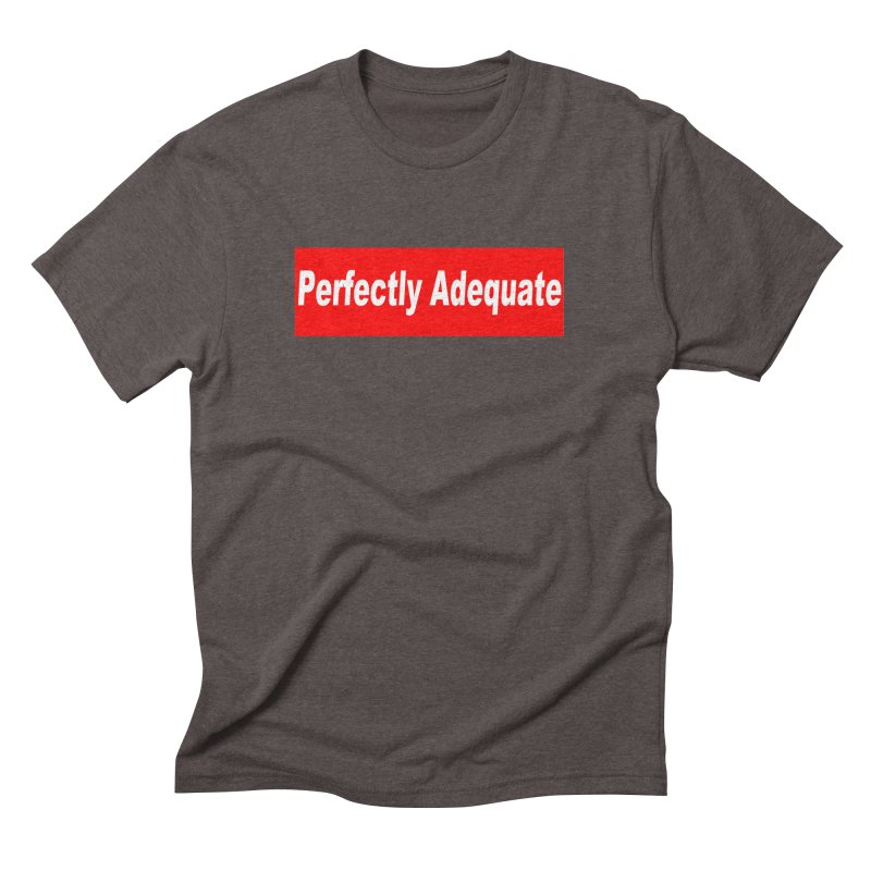 Perfectly Adequate Men's T-Shirt by doombxny's Artist Shop