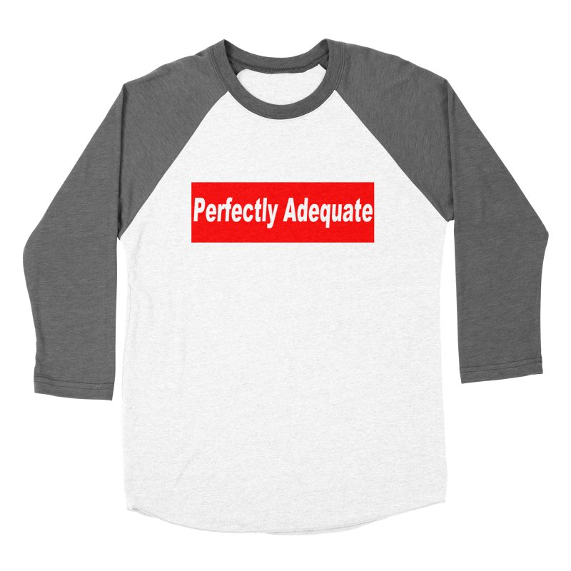 Perfectly Adequate Women's Baseball Triblend Longsleeve T-Shirt by doombxny's Artist Shop