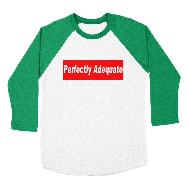 Perfectly Adequate Women's Baseball Triblend T-Shirt by doombxny's Artist Shop