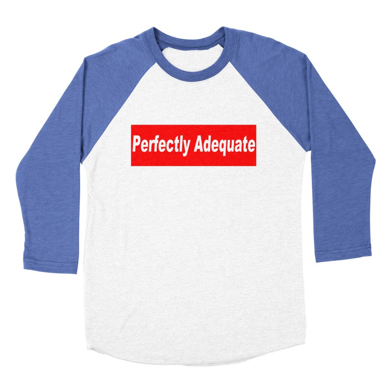 Perfectly Adequate Men's Baseball Triblend Longsleeve T-Shirt by doombxny's Artist Shop